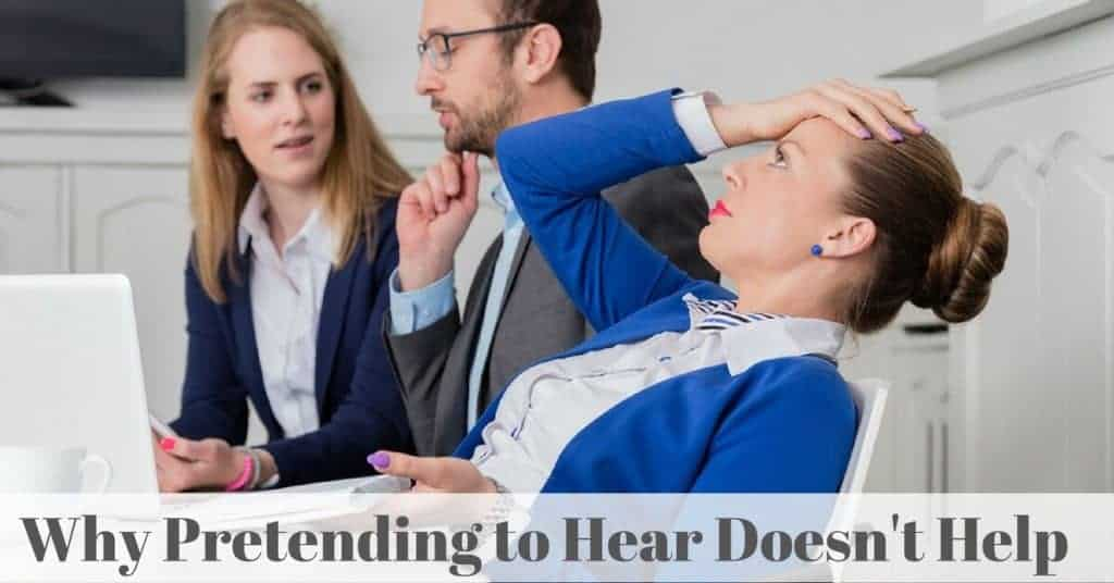 Why Pretending to Hear Doesnt Help
