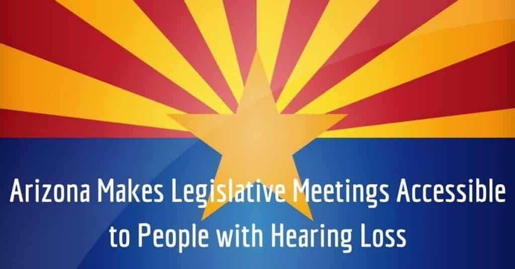 Arizona Makes Legislative Meetings Accessible to People with Hearing Loss