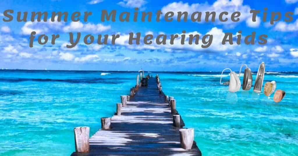Summer-Maintenance-Tips-for-Your-Hearing-Aids