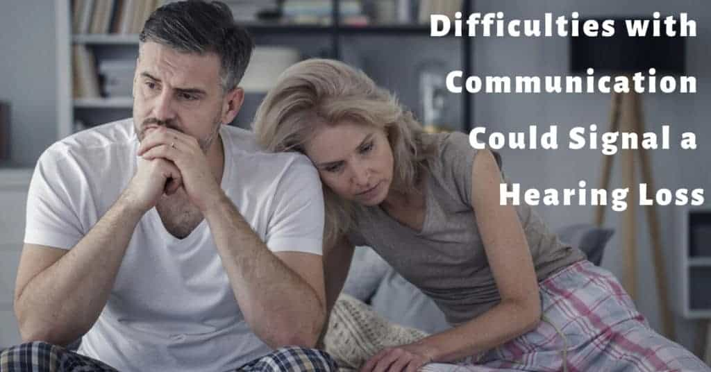 Difficulties-with-Communication-Could-Signal-a-Hearing-Loss