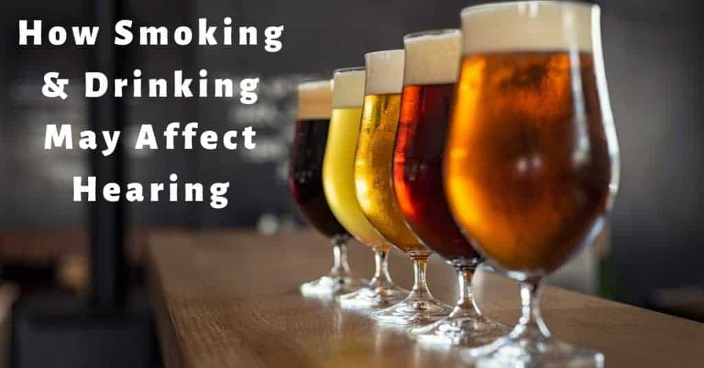 How Smoking Drinking May Affect Hearing