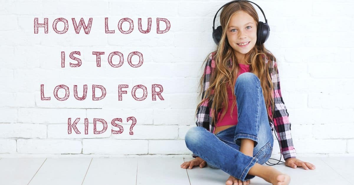 How Loud is Too Loud for Kids?