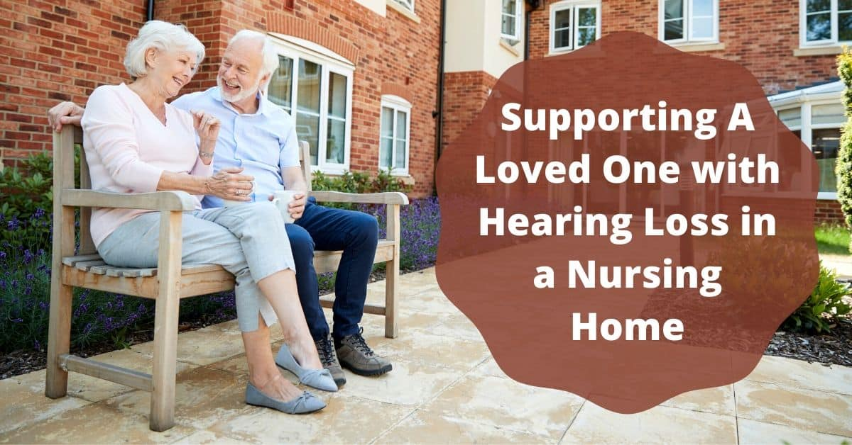 5 Ways to Support a Loved One with Hearing Loss in a Nursing Home