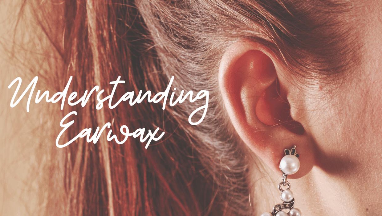 Understanding Earwax