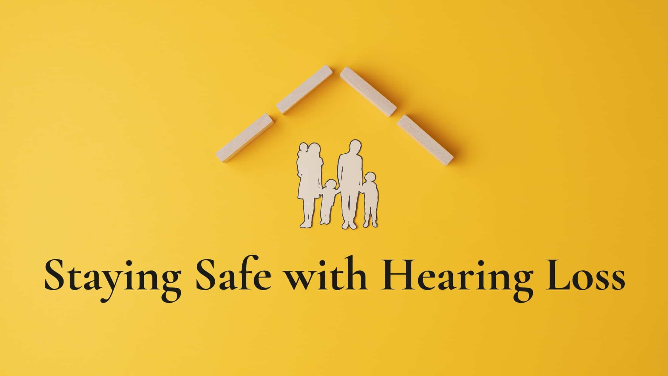 Staying Safe with Hearing Loss