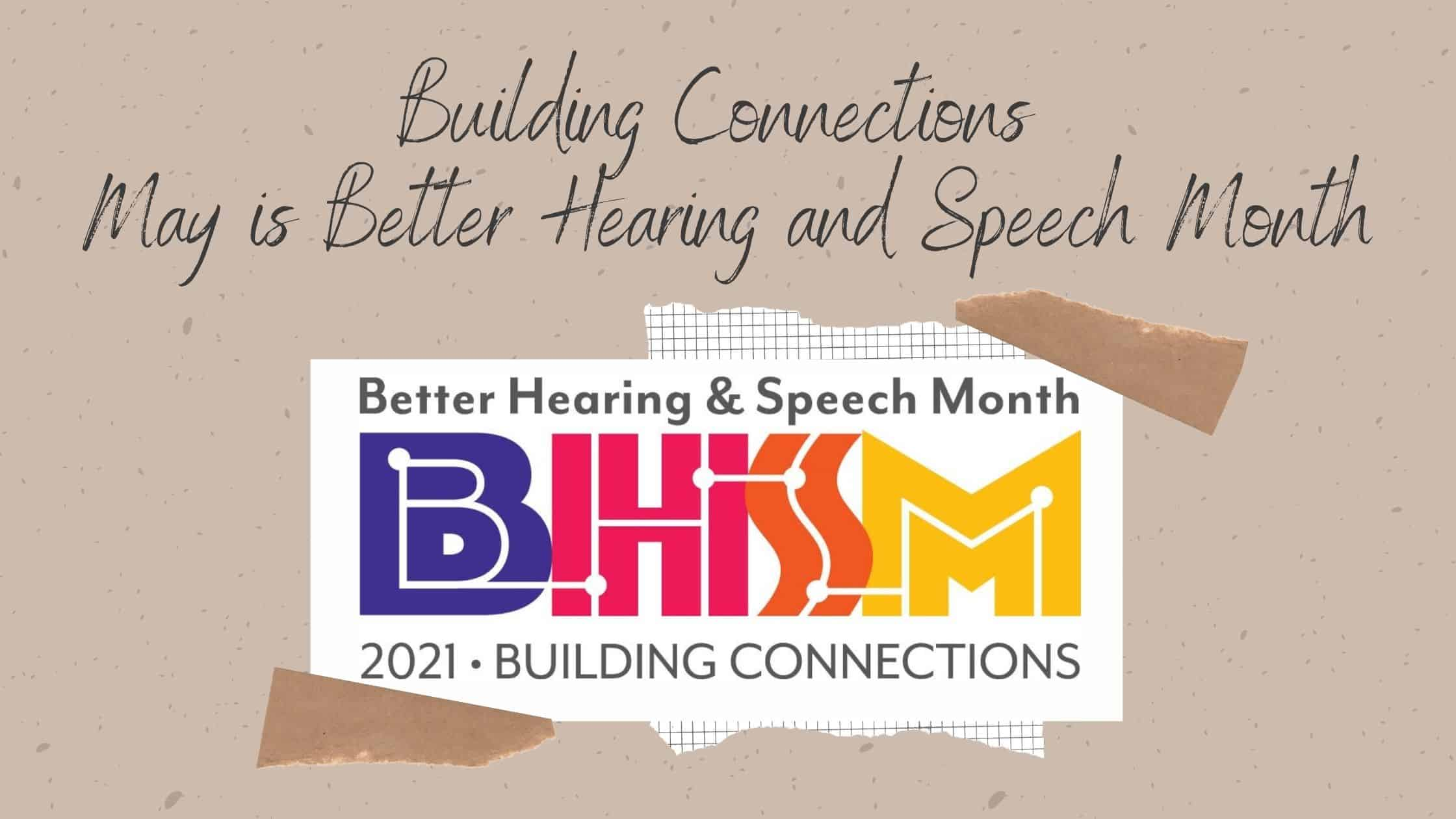 Building Connections | May is Better Hearing and Speech Month